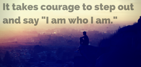 It takes courage to step out and say